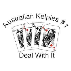 Australian Kelpie T-Shirt - #1... Deal With It