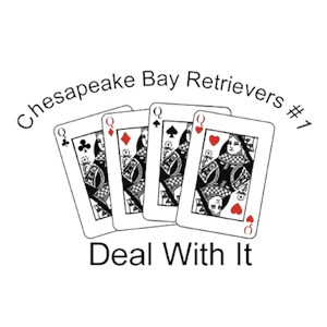 Chesapeake Bay Retriever T-Shirt - #1... Deal With It