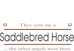 Saddlebred Horse T-Shirt - Other Angels